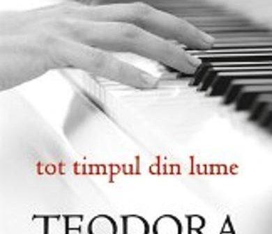 Tot timpul din lume de Teodora Matei, Editura Tritonic – recenzie