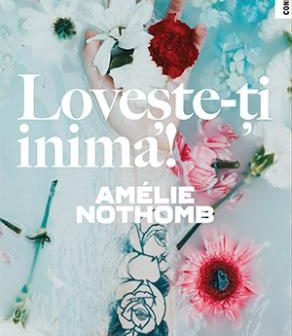 Lovește-ți inima! de Amélie Nothomb, Editura Trei, Colecția Fiction Connection
