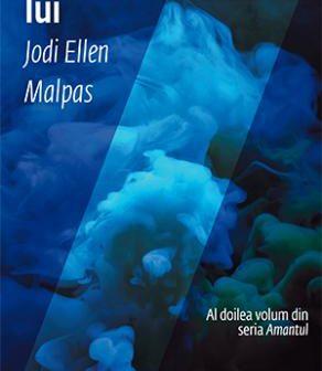 În brațele lui, seria Amantul vol.2 de Jodi Ellen Malpas, Editura Trei, Colecția Eroscop